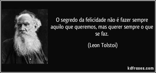 frase-o-segredo-da-felicidade-nao-e-fazer-sempre-aquilo-que-queremos-mas-querer-sempre-o-que-se-faz-leon-tolstoi-156264